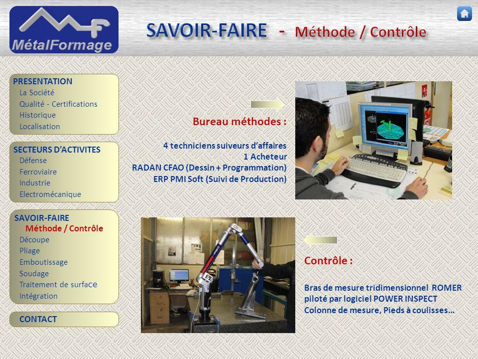 SAVOIR-FAIRE - Méthode / Contrôle SAVOIR-FAIRE Découpe Pliage Emboutissage Soudage Traitement de surfa ce PRESENTATION SECTEURS D'ACTIVITES Industrie