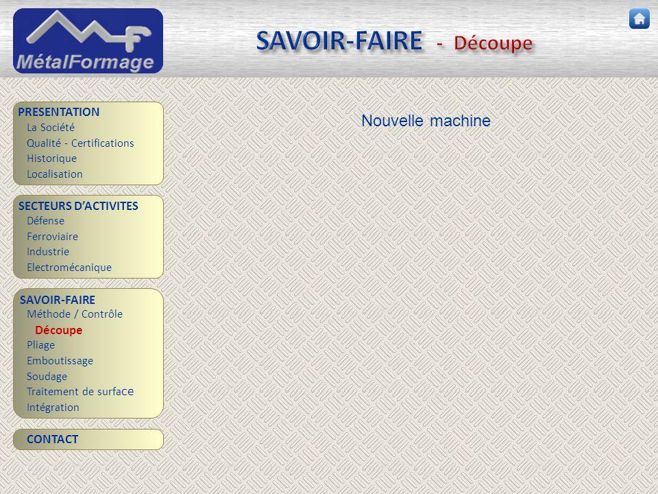 SAVOIR-FAIRE - Découpe SAVOIR-FAIRE Découpe Pliage Emboutissage Soudage Traitement de surfa ce PRESENTATION SECTEURS D'ACTIVITES Industrie Electroméca