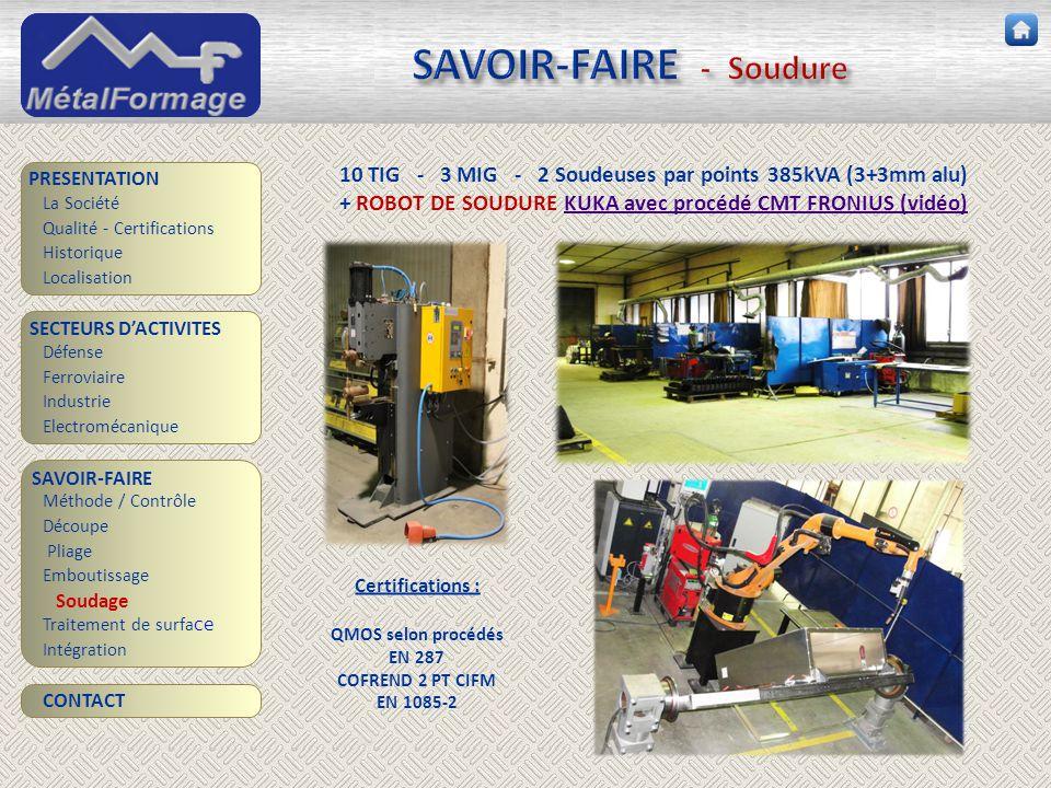 SAVOIR-FAIRE - Soudure SAVOIR-FAIRE Découpe Traitement de surfa ce PRESENTATION SECTEURS D'ACTIVITES Industrie Electromécanique Intégration Méthode /