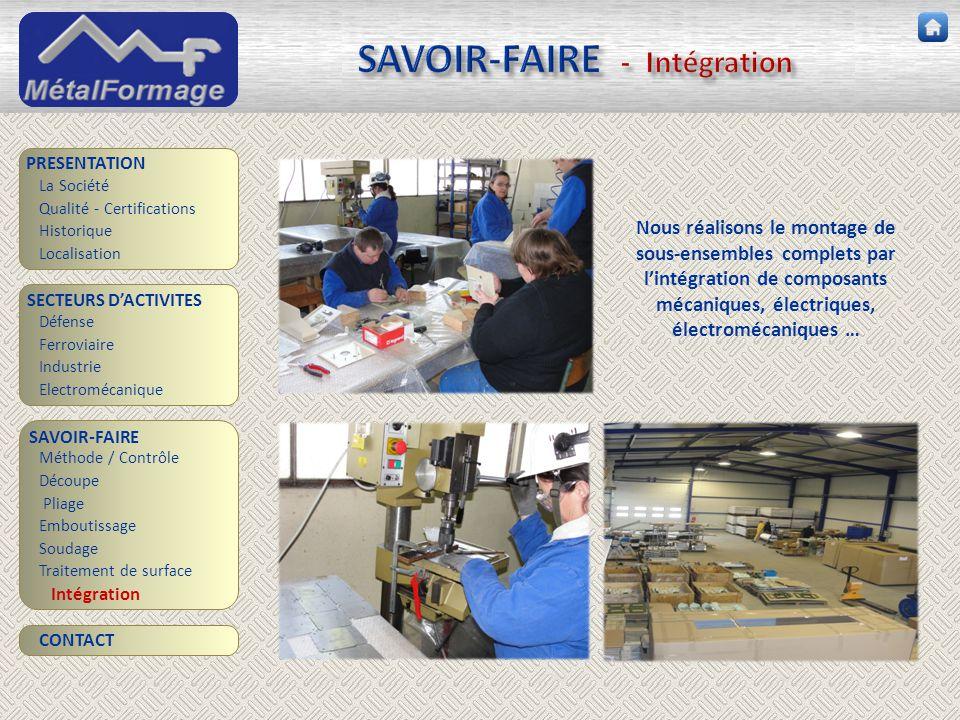 SAVOIR-FAIRE - Intégration SAVOIR-FAIRE Découpe Traitement de surface PRESENTATION SECTEURS D'ACTIVITES Industrie Electromécanique Intégration Méthode