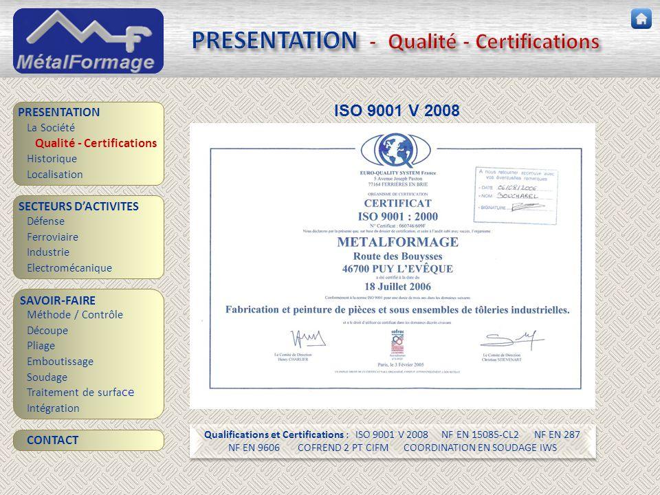 PRESENTATION - Qualité - Certifications SAVOIR-FAIRE Découpe Pliage Emboutissage Soudage Traitement de surfa ce PRESENTATION SECTEURS D'ACTIVITES Défe