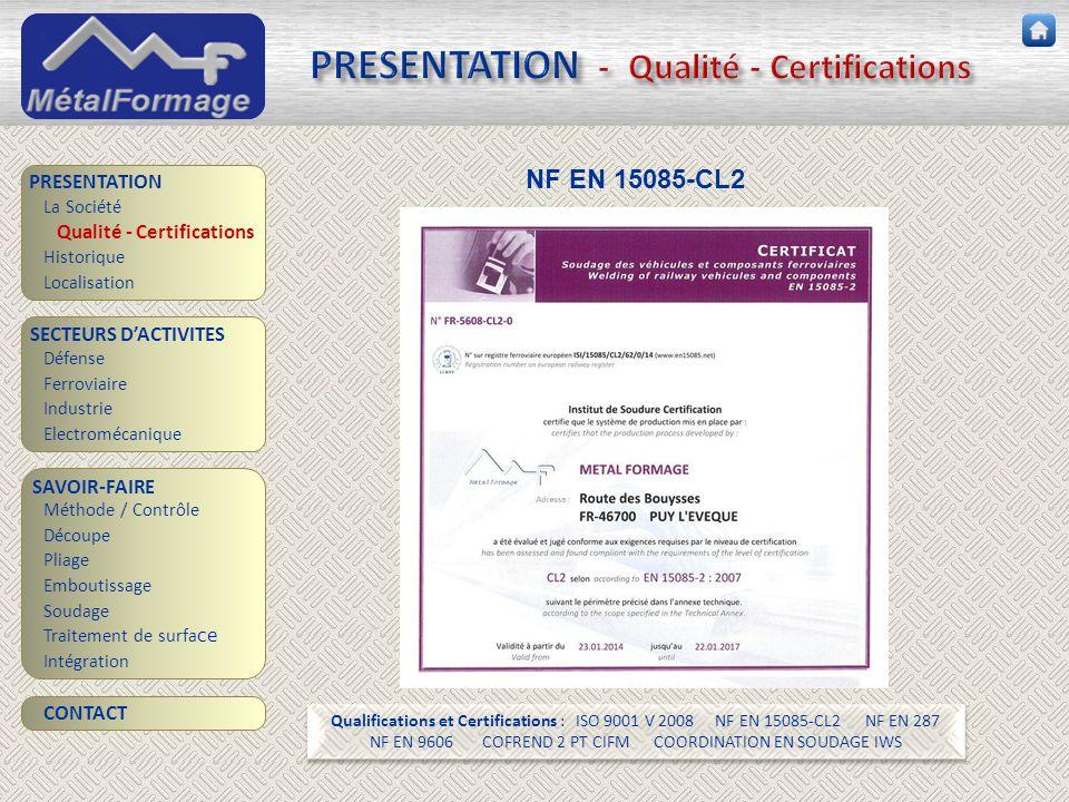 PRESENTATION - Qualité - Certifications SAVOIR-FAIRE Découpe Pliage Emboutissage Soudage Traitement de surfa ce PRESENTATION SECTEURS D'ACTIVITES Ferr