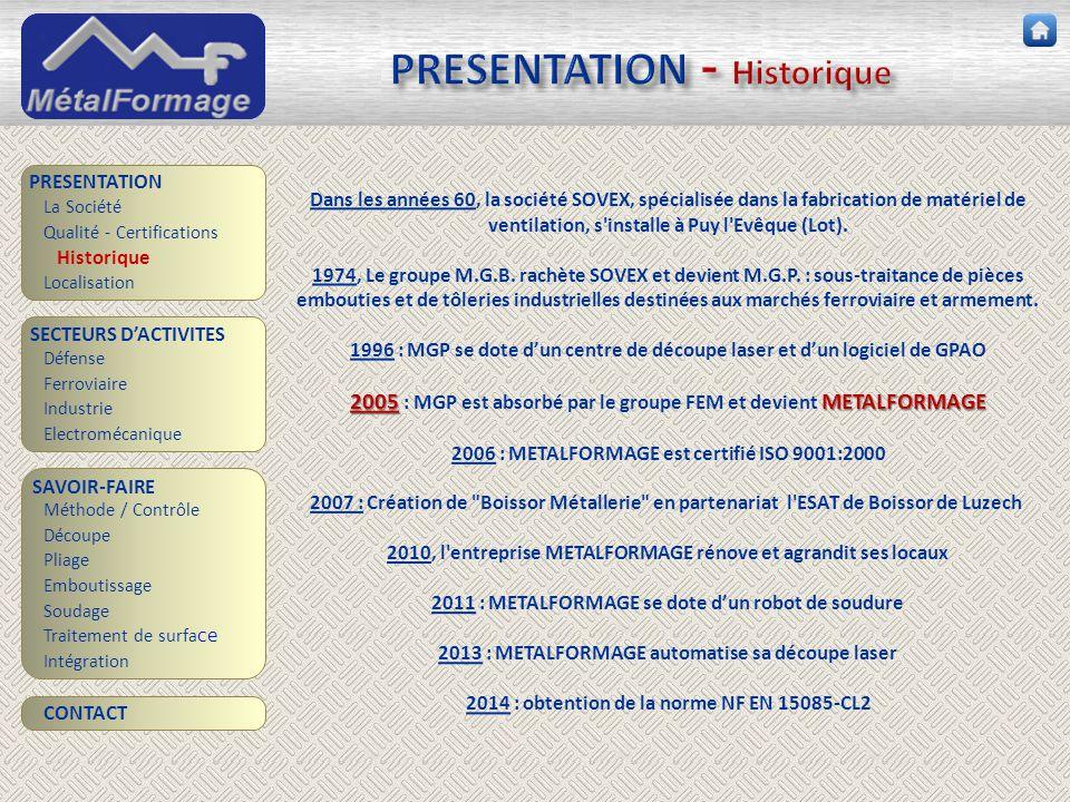 PRESENTATION - Historique SAVOIR-FAIRE Découpe Pliage Emboutissage Soudage Traitement de surfa ce PRESENTATION SECTEURS D'ACTIVITES Défense Ferroviair