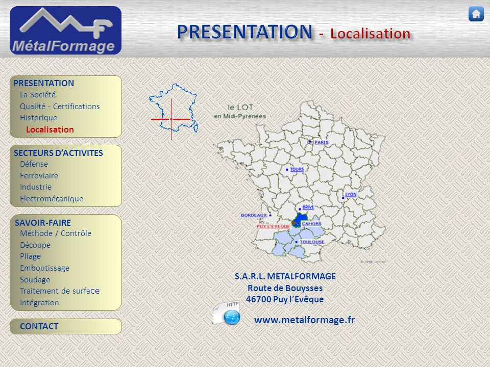 PRESENTATION - Localisation SAVOIR-FAIRE Découpe Pliage Emboutissage Soudage Traitement de surfa ce PRESENTATION SECTEURS D'ACTIVITES Défense Ferrovia