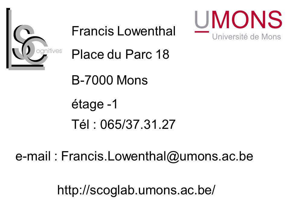 Francis Lowenthal Place du Parc 18 étage -1 B-7000 Mons Tél : 065/37.31.27 http://scoglab.umons.ac.be/ e-mail : Francis.Lowenthal@umons.ac.be