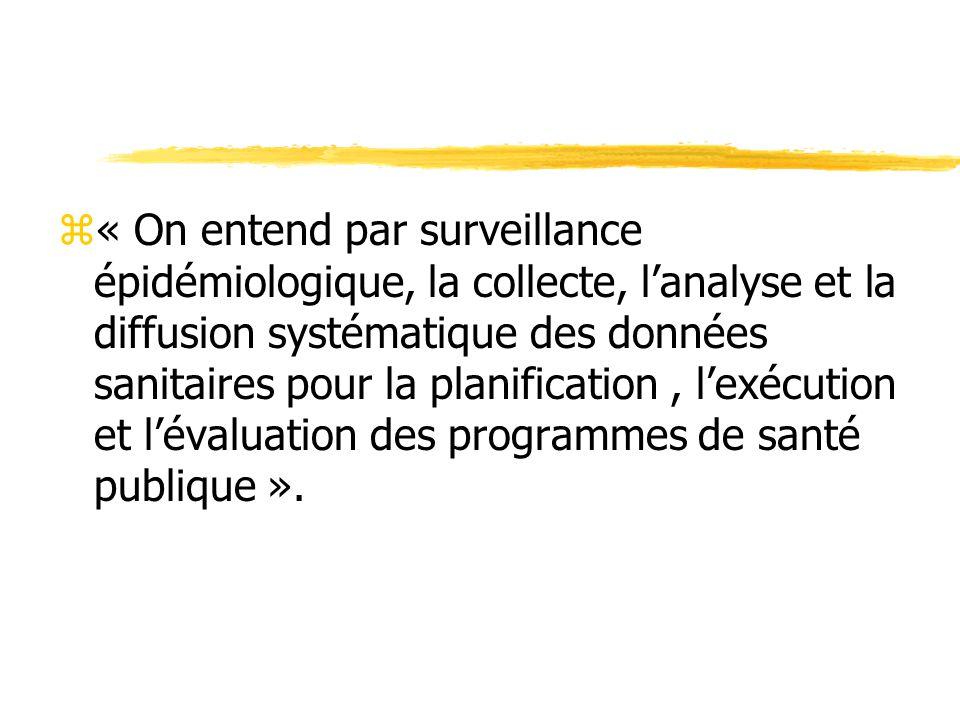 z« On entend par surveillance épidémiologique, la collecte, l'analyse et la diffusion systématique des données sanitaires pour la planification, l'exé