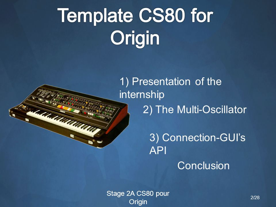 1) Presentation of the internship 2) The Multi-Oscillator 3) Connection-GUI's API Conclusion Stage 2A CS80 pour Origin 2/28