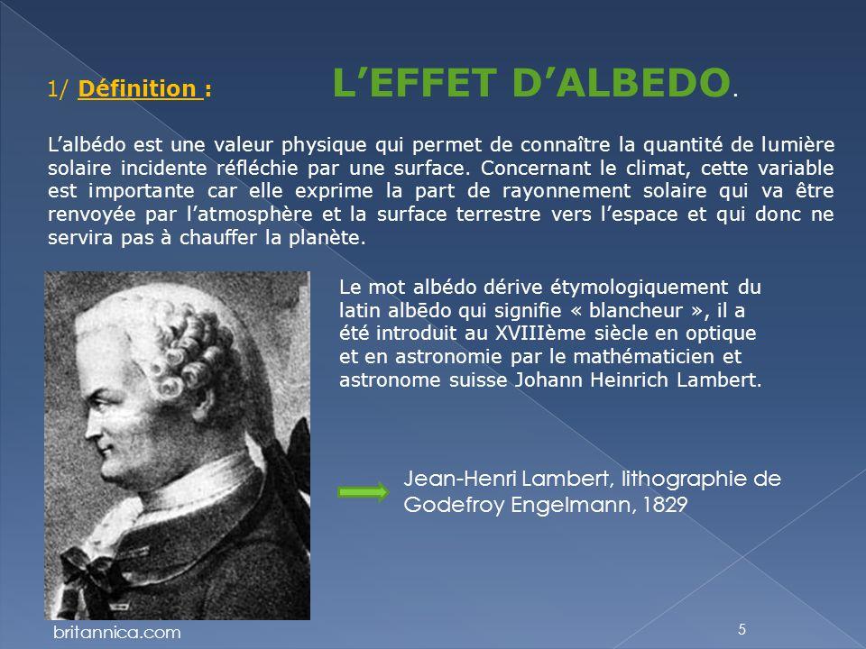 5 1/ Définition : L'EFFET D'ALBEDO. L'albédo est une valeur physique qui permet de connaître la quantité de lumière solaire incidente réfléchie par un