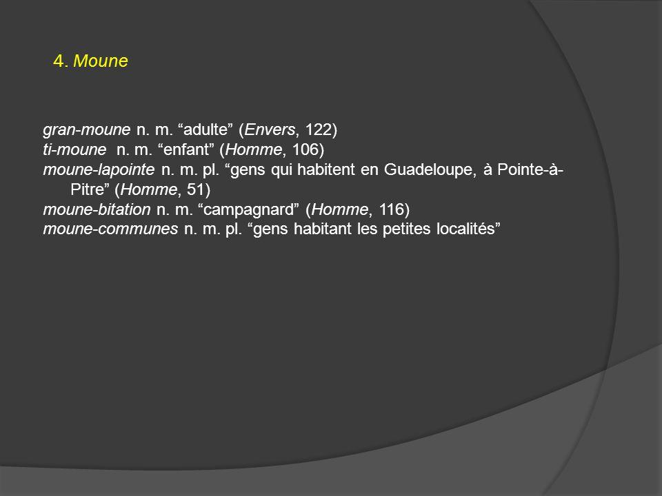 4. Moune gran-moune n. m. adulte (Envers, 122) ti-moune n.