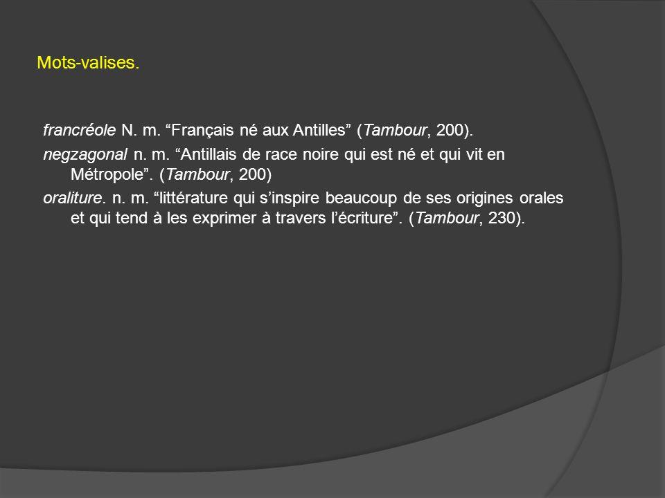 Mots-valises. francréole N. m. Français né aux Antilles (Tambour, 200).