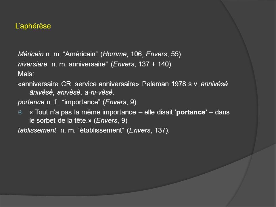 L'aphérèse Méricain n. m. Américain (Homme, 106, Envers, 55) niversiare n.