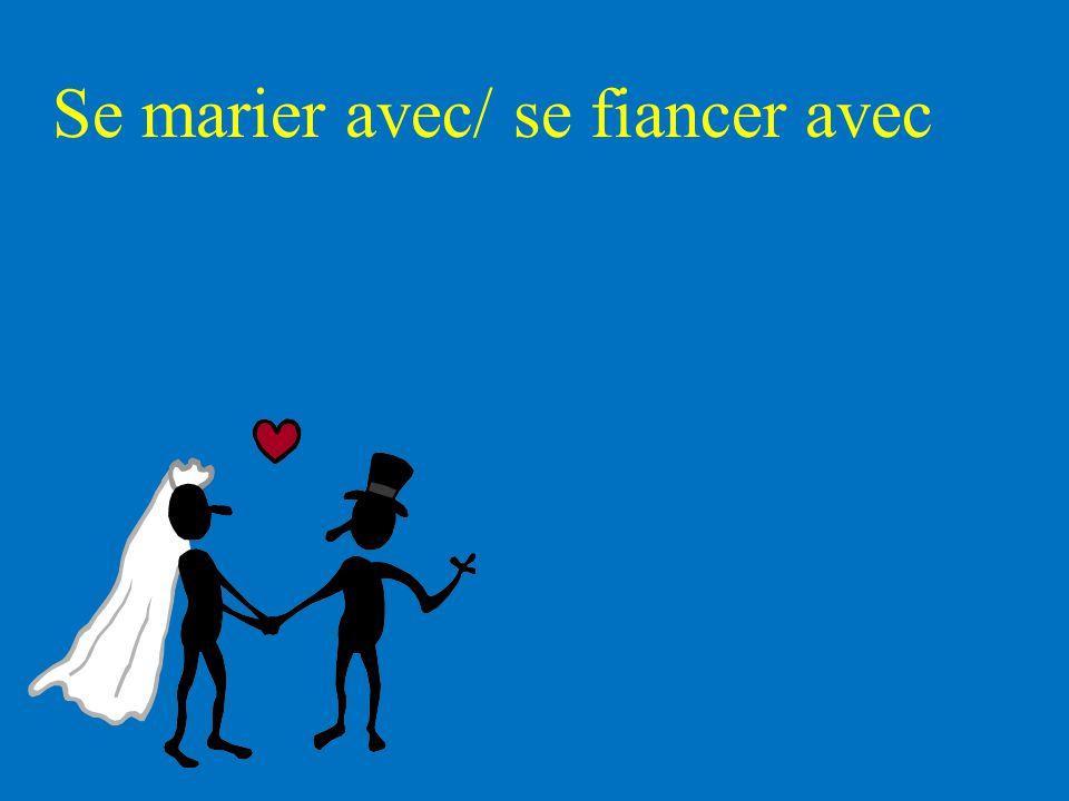 Se marier avec/ se fiancer avec