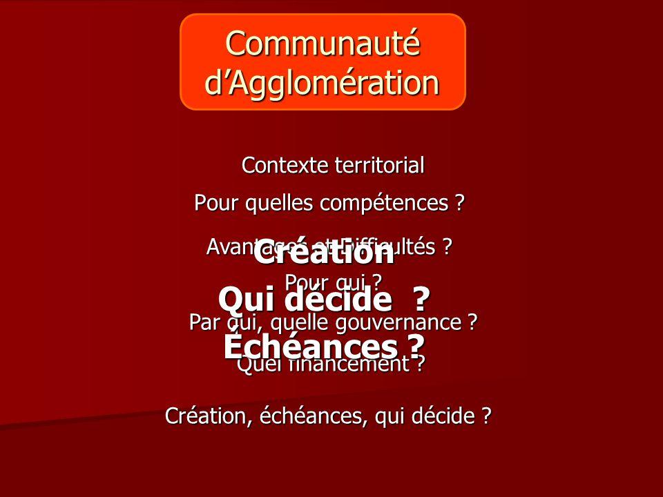 Pour quelles compétences ? Pour qui ? Création, échéances, qui décide ? Contexte territorial Avantages et Difficultés ? Par qui, quelle gouvernance ?