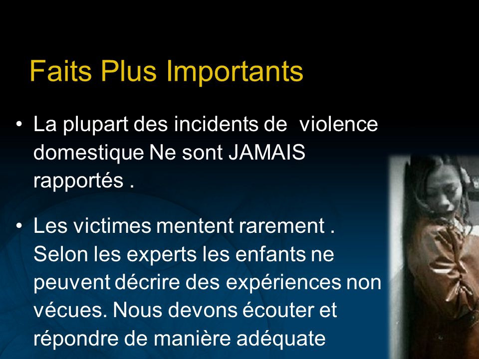 Faits Plus Importants La plupart des incidents de violence domestique Ne sont JAMAIS rapportés. Les victimes mentent rarement. Selon les experts les e