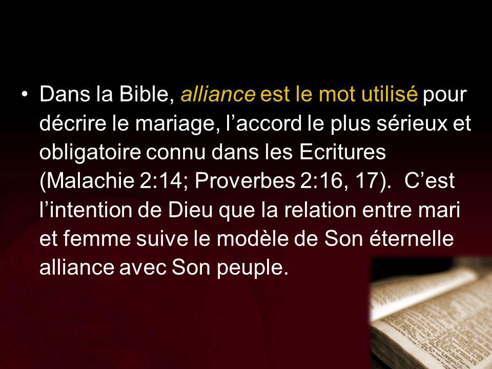 Dans la Bible, alliance est le mot utilisé pour décrire le mariage, l'accord le plus sérieux et obligatoire connu dans les Ecritures (Malachie 2:14; P