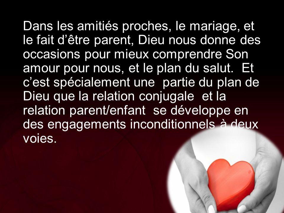 Dans les amitiés proches, le mariage, et le fait d'être parent, Dieu nous donne des occasions pour mieux comprendre Son amour pour nous, et le plan du