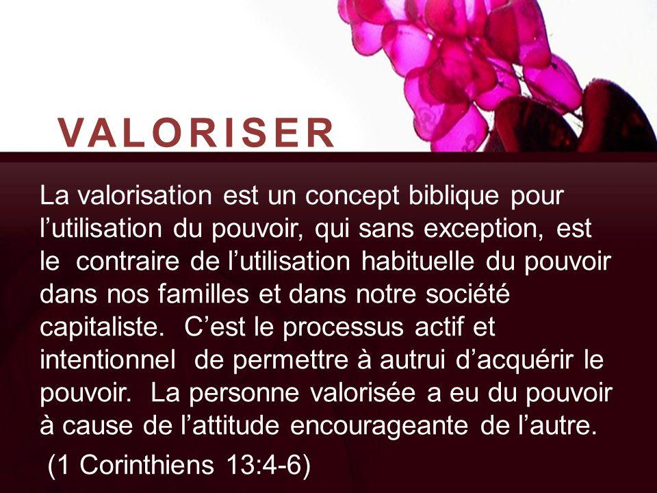 VALORISER La valorisation est un concept biblique pour l'utilisation du pouvoir, qui sans exception, est le contraire de l'utilisation habituelle du p
