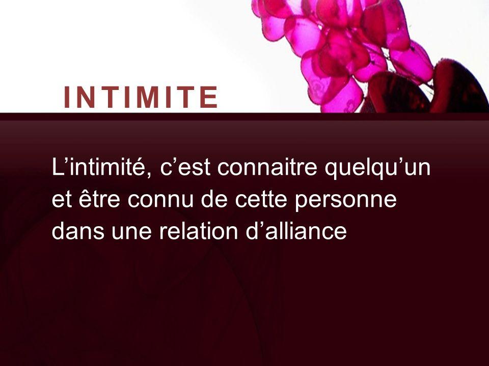 INTIMITE L'intimité, c'est connaitre quelqu'un et être connu de cette personne dans une relation d'alliance