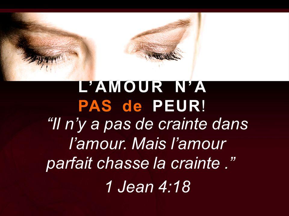 """L'AMOUR N'A PAS de PEUR! """"Il n'y a pas de crainte dans l'amour. Mais l'amour parfait chasse la crainte."""" 1 Jean 4:18"""