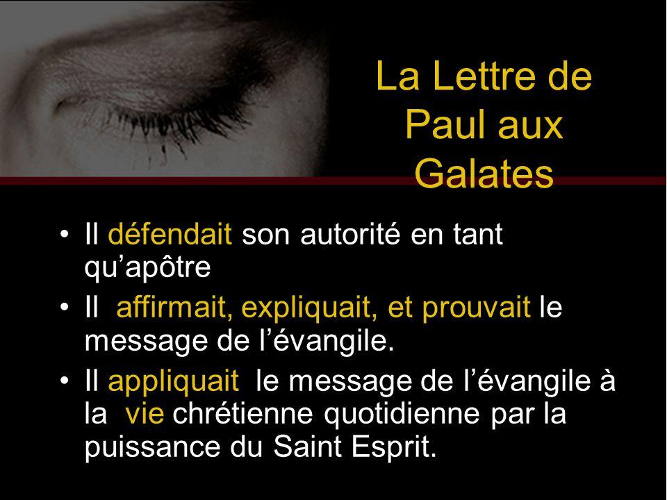 La Lettre de Paul aux Galates Il défendait son autorité en tant qu'apôtre Il affirmait, expliquait, et prouvait le message de l'évangile. Il appliquai