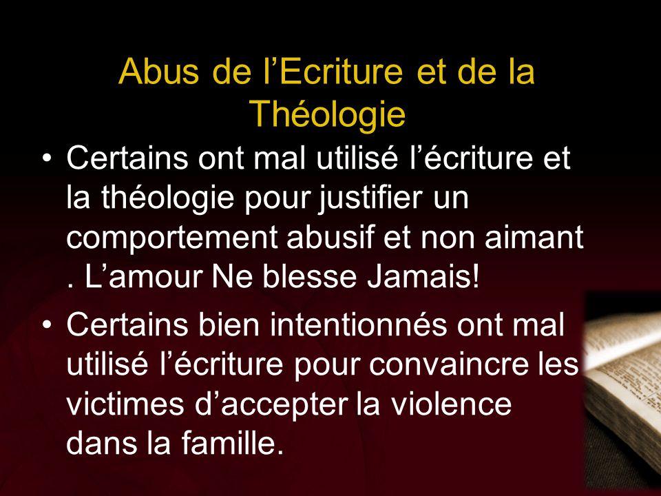 Abus de l'Ecriture et de la Théologie Certains ont mal utilisé l'écriture et la théologie pour justifier un comportement abusif et non aimant. L'amour