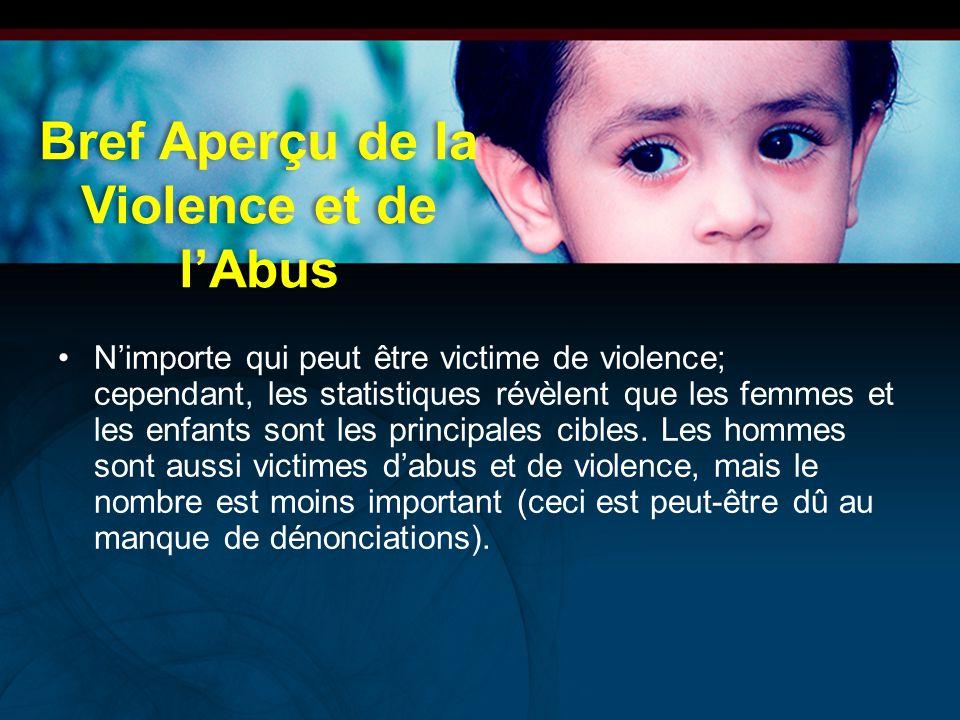 Bref Aperçu de la Violence et de l'Abus N'importe qui peut être victime de violence; cependant, les statistiques révèlent que les femmes et les enfant