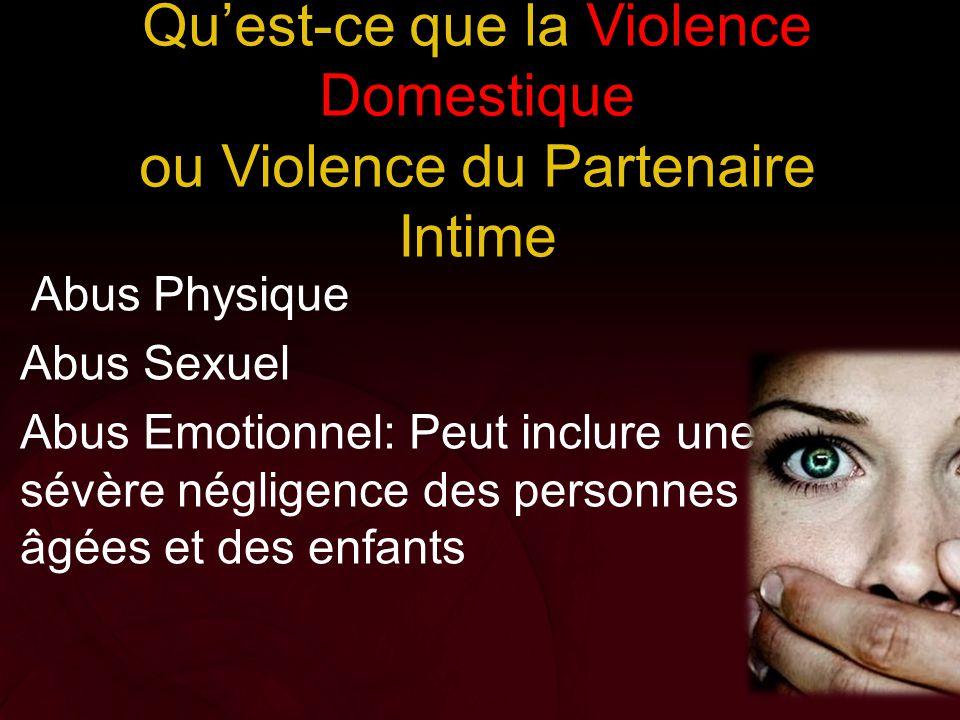 Qu'est-ce que la Violence Domestique ou Violence du Partenaire Intime Abus Physique Abus Sexuel Abus Emotionnel: Peut inclure une sévère négligence de