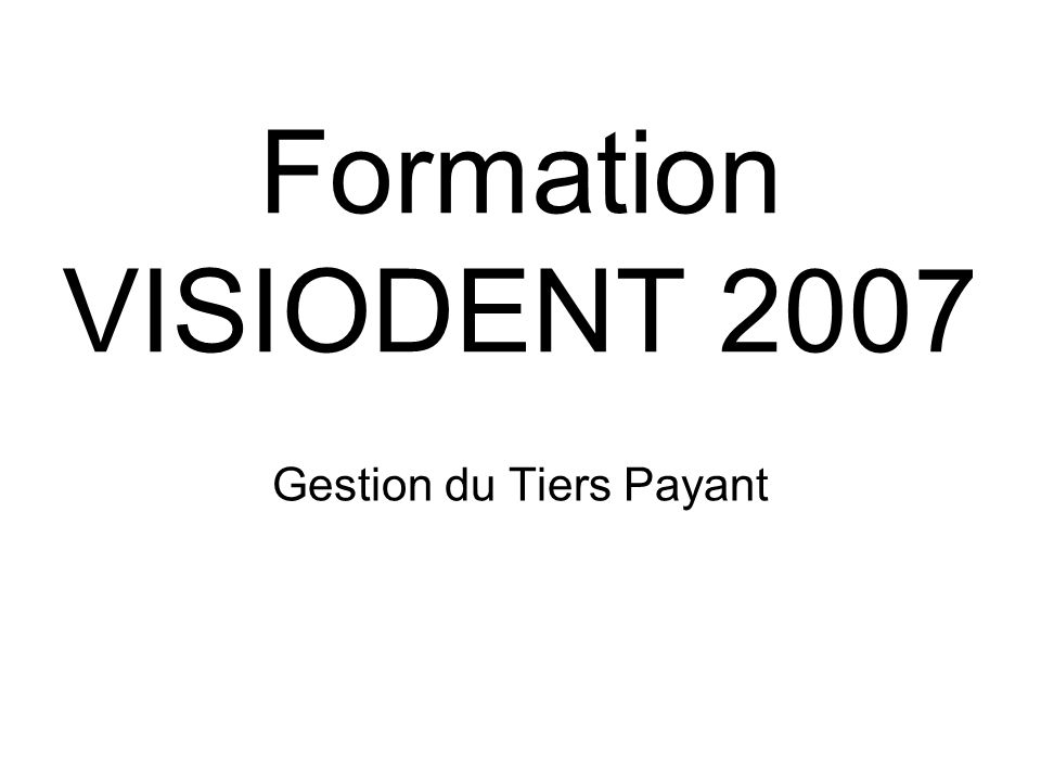 Formation VISIODENT 2007 Gestion du Tiers Payant