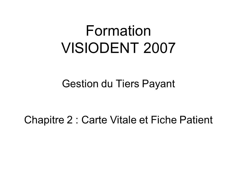 Formation VISIODENT 2007 Gestion du Tiers Payant Chapitre 2 : Carte Vitale et Fiche Patient