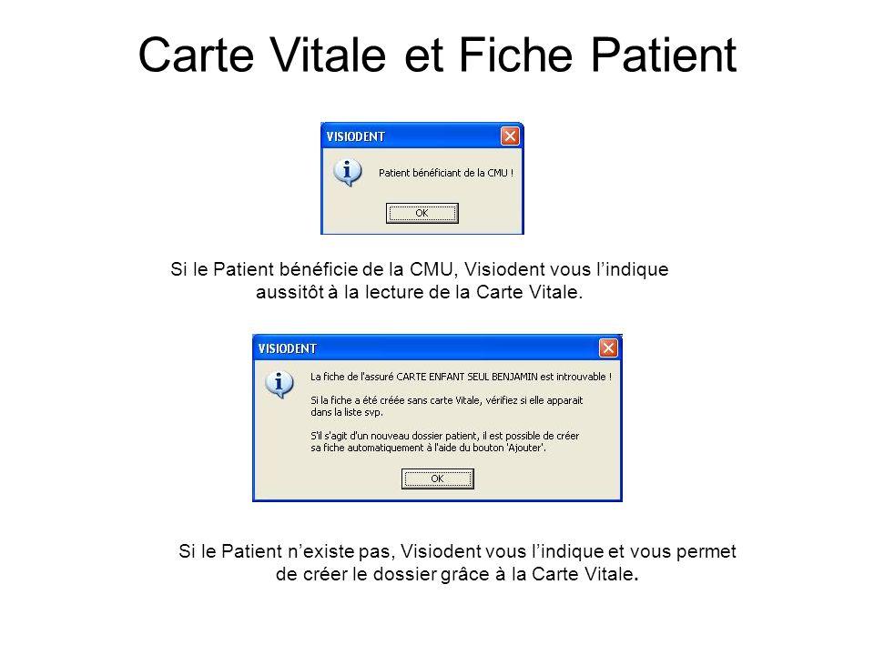 Si le Patient bénéficie de la CMU, Visiodent vous l'indique aussitôt à la lecture de la Carte Vitale. Si le Patient n'existe pas, Visiodent vous l'ind