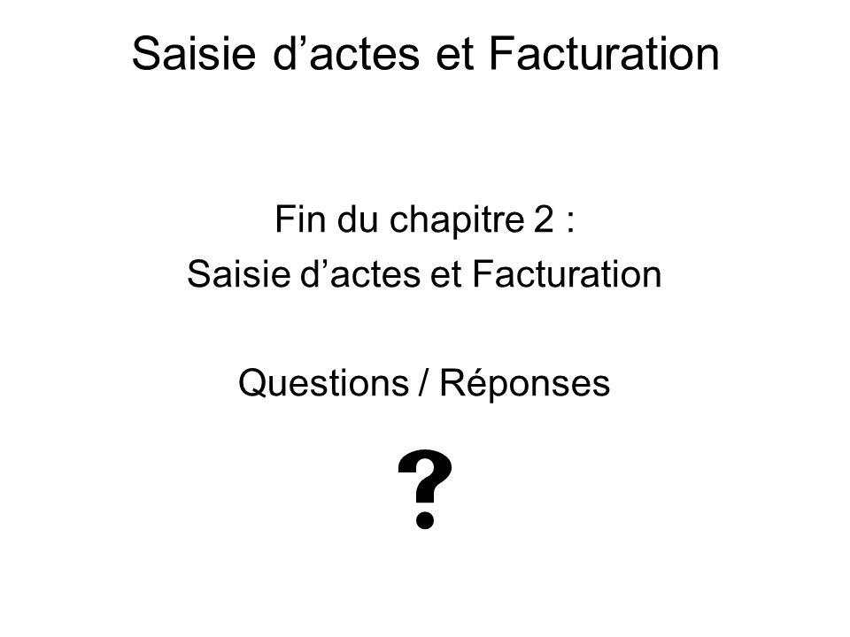 Fin du chapitre 2 : Saisie d'actes et Facturation Questions / Réponses  Saisie d'actes et Facturation