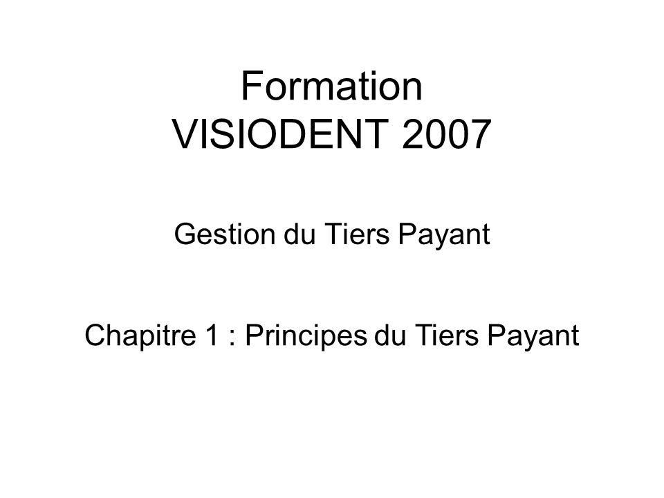Formation VISIODENT 2007 Gestion du Tiers Payant Chapitre 1 : Principes du Tiers Payant