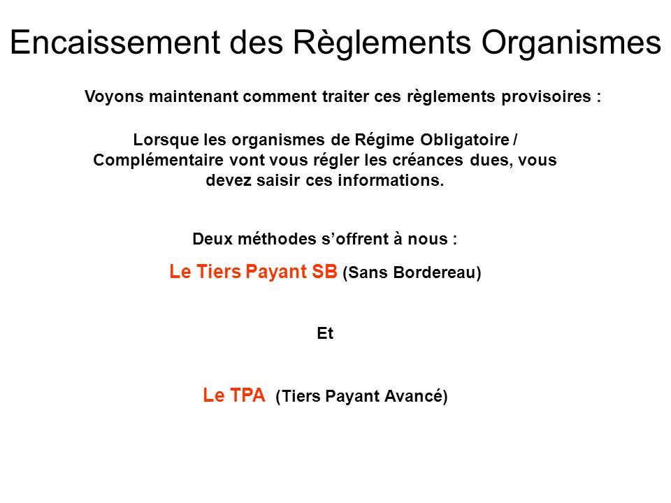 Voyons maintenant comment traiter ces règlements provisoires : Deux méthodes s'offrent à nous : Le Tiers Payant SB (Sans Bordereau) Et Le TPA (Tiers P