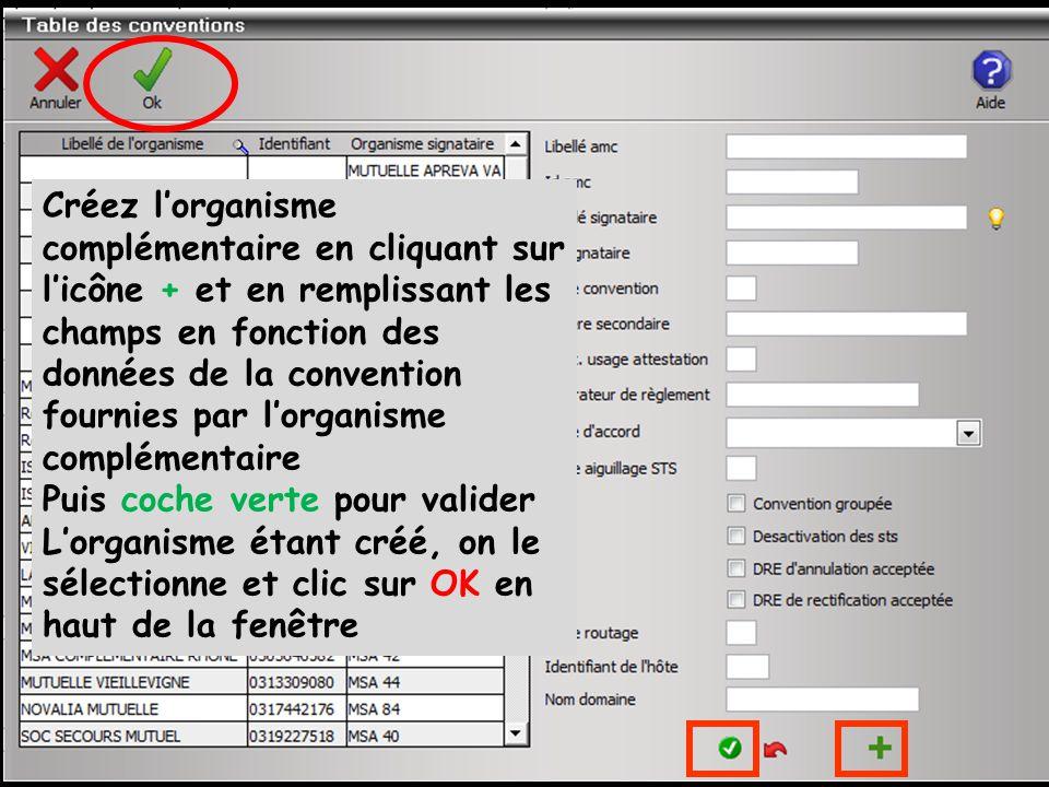 Créez l'organisme complémentaire en cliquant sur l'icône + et en remplissant les champs en fonction des données de la convention fournies par l'organisme complémentaire Puis coche verte pour valider L'organisme étant créé, on le sélectionne et clic sur OK en haut de la fenêtre