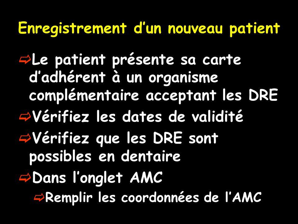 Enregistrement d'un nouveau patient  Le patient présente sa carte d'adhérent à un organisme complémentaire acceptant les DRE  Vérifiez les dates de validité  Vérifiez que les DRE sont possibles en dentaire  Dans l'onglet AMC  Remplir les coordonnées de l'AMC