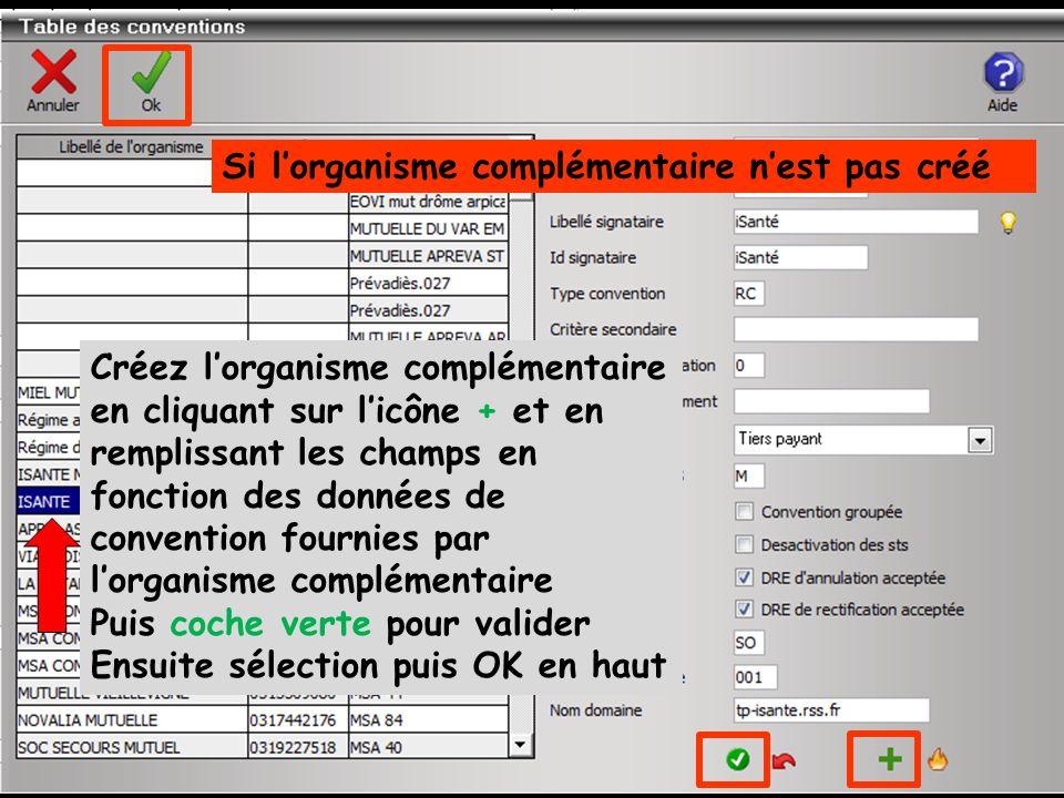 Si l'organisme complémentaire n'est pas créé Créez l'organisme complémentaire en cliquant sur l'icône + et en remplissant les champs en fonction des données de convention fournies par l'organisme complémentaire Puis coche verte pour valider Ensuite sélection puis OK en haut