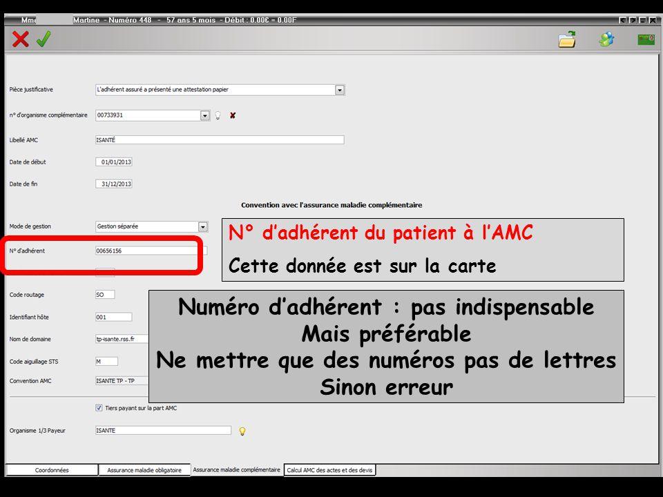 N° d'adhérent du patient à l'AMC Cette donnée est sur la carte Numéro d'adhérent : pas indispensable Mais préférable Ne mettre que des numéros pas de lettres Sinon erreur