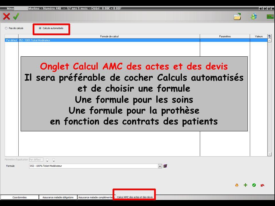 Onglet Calcul AMC des actes et des devis Il sera préférable de cocher Calculs automatisés et de choisir une formule Une formule pour les soins Une formule pour la prothèse en fonction des contrats des patients