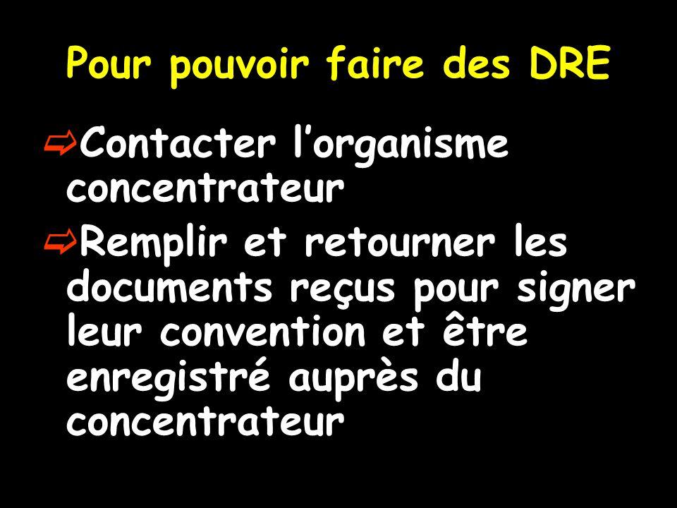 Pour pouvoir faire des DRE  Contacter l'organisme concentrateur  Remplir et retourner les documents reçus pour signer leur convention et être enregistré auprès du concentrateur