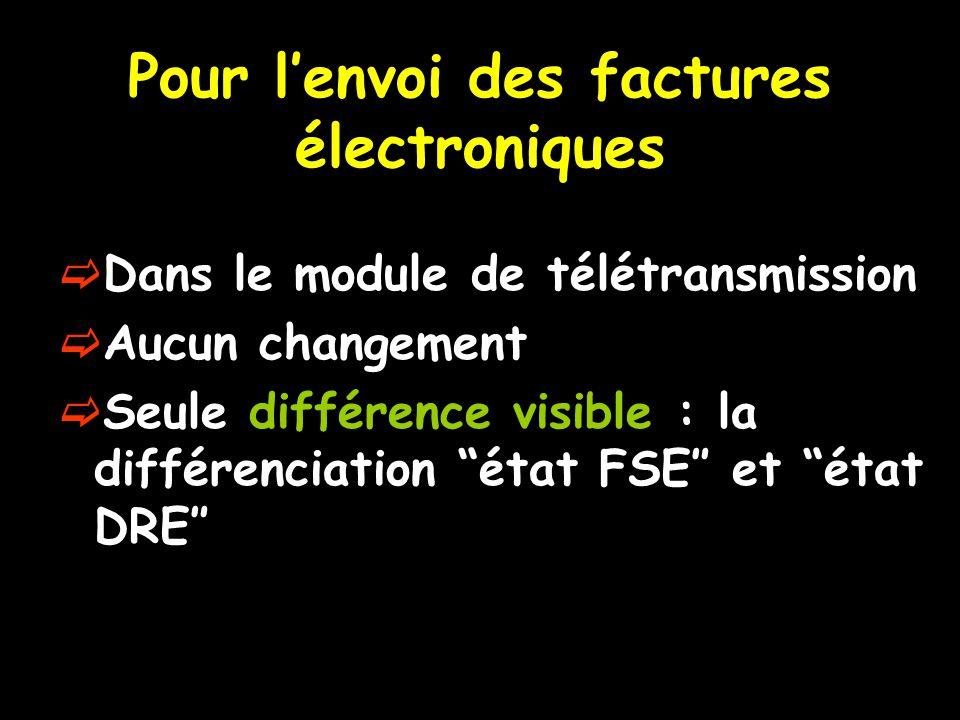 Pour l'envoi des factures électroniques  Dans le module de télétransmission  Aucun changement  Seule différence visible : la différenciation état FSE″ et état DRE″