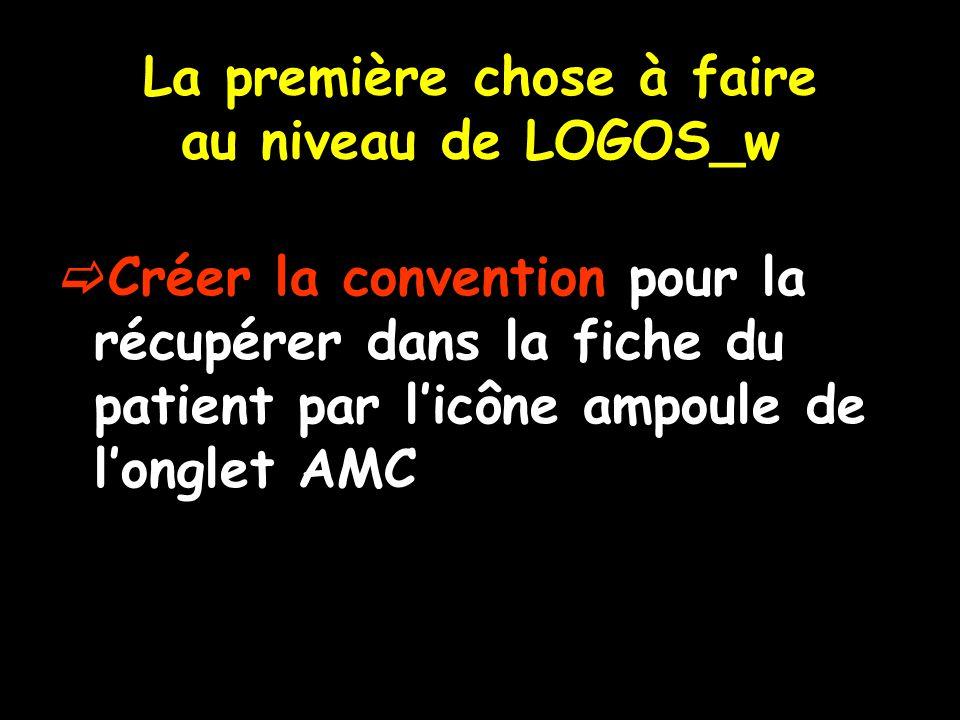 La première chose à faire au niveau de LOGOS_w  Créer la convention pour la récupérer dans la fiche du patient par l'icône ampoule de l'onglet AMC