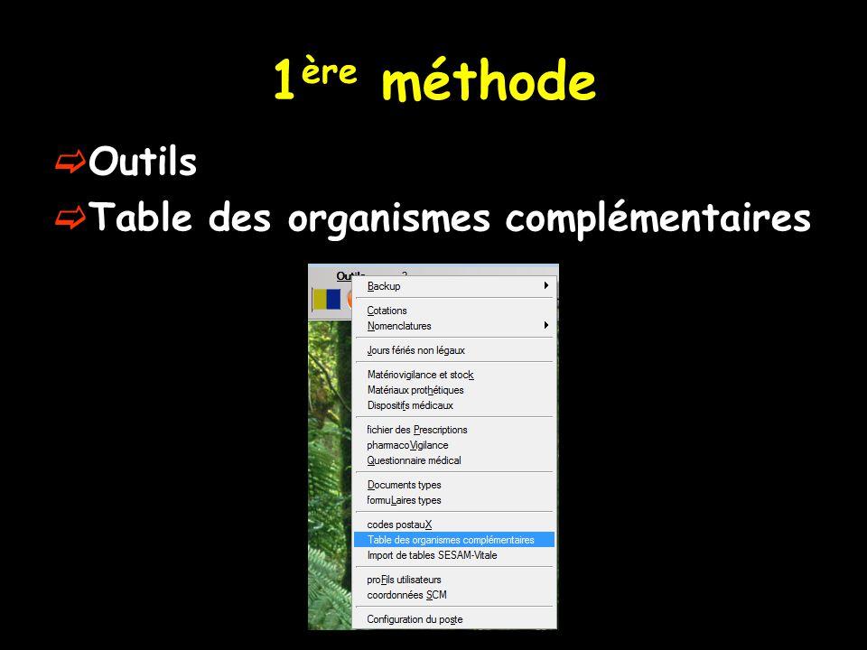 1 ère méthode  Outils  Table des organismes complémentaires
