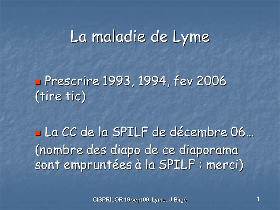 CISPRILOR 19 sept 09. Lyme. J.Birgé 1 La maladie de Lyme Prescrire 1993, 1994, fev 2006 (tire tic) Prescrire 1993, 1994, fev 2006 (tire tic) La CC de