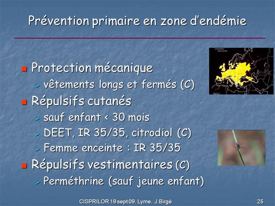 CISPRILOR 19 sept 09. Lyme. J.Birgé 25 Prévention primaire en zone d'endémie Protection mécanique Protection mécanique  vêtements longs et fermés (C)
