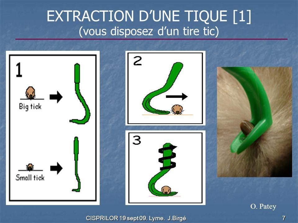 CISPRILOR 19 sept 09. Lyme. J.Birgé 7 EXTRACTION D'UNE TIQUE [1] (vous disposez d'un tire tic) O. Patey