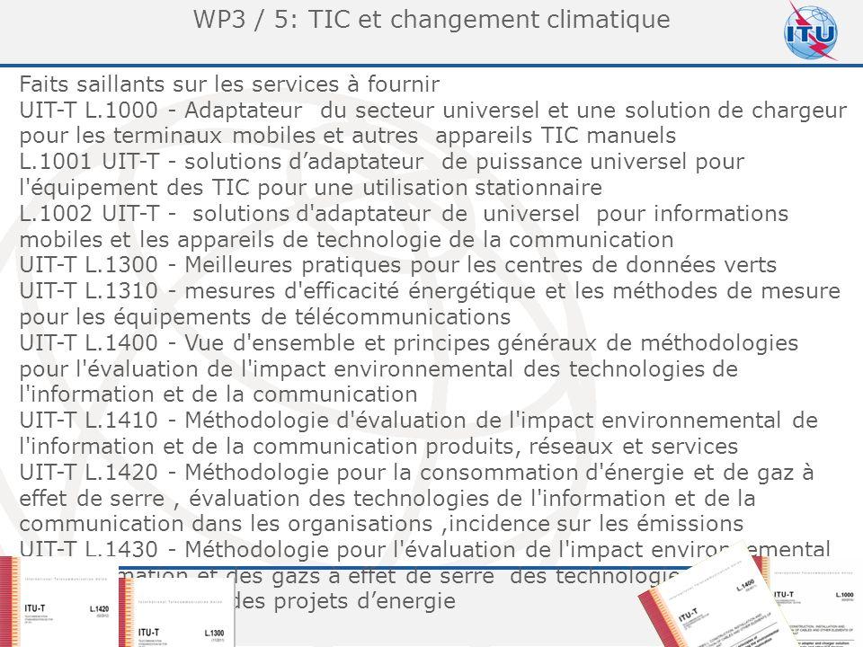 Committed to connecting the world 12 WP3 / 5: TIC et changement climatique Faits saillants sur les services à fournir UIT-T L.1000 - Adaptateur du secteur universel et une solution de chargeur pour les terminaux mobiles et autres appareils TIC manuels L.1001 UIT-T - solutions d'adaptateur de puissance universel pour l équipement des TIC pour une utilisation stationnaire L.1002 UIT-T - solutions d adaptateur de universel pour informations mobiles et les appareils de technologie de la communication UIT-T L.1300 - Meilleures pratiques pour les centres de données verts UIT-T L.1310 - mesures d efficacité énergétique et les méthodes de mesure pour les équipements de télécommunications UIT-T L.1400 - Vue d ensemble et principes généraux de méthodologies pour l évaluation de l impact environnemental des technologies de l information et de la communication UIT-T L.1410 - Méthodologie d évaluation de l impact environnemental de l information et de la communication produits, réseaux et services UIT-T L.1420 - Méthodologie pour la consommation d énergie et de gaz à effet de serre, évaluation des technologies de l information et de la communication dans les organisations,incidence sur les émissions UIT-T L.1430 - Méthodologie pour l évaluation de l impact environnemental de l information et des gazs à effet de serre des technologies de la communication et des projets d'energie