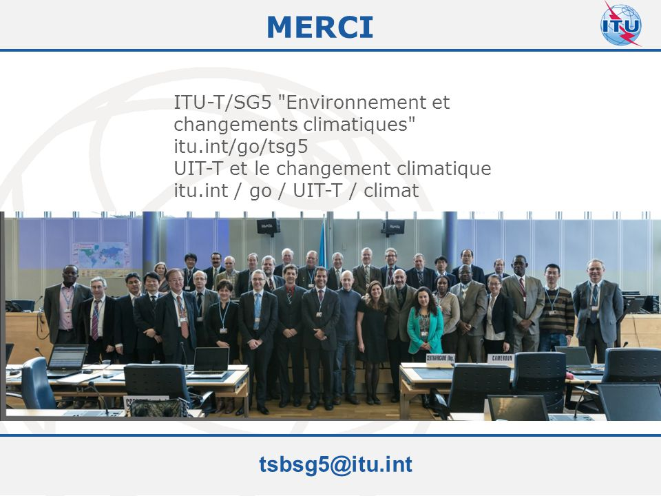 Committed to connecting the world MERCI tsbsg5@itu.int ITU-T/SG5