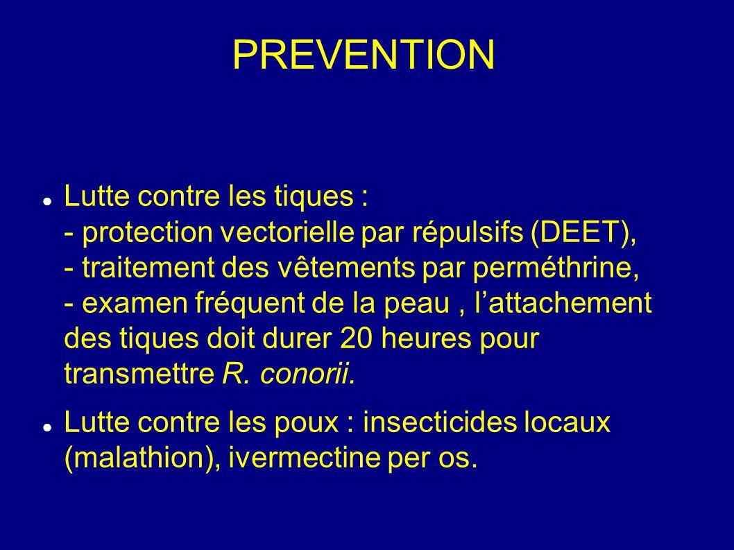 PREVENTION Lutte contre les tiques : - protection vectorielle par répulsifs (DEET), - traitement des vêtements par perméthrine, - examen fréquent de la peau, l'attachement des tiques doit durer 20 heures pour transmettre R.