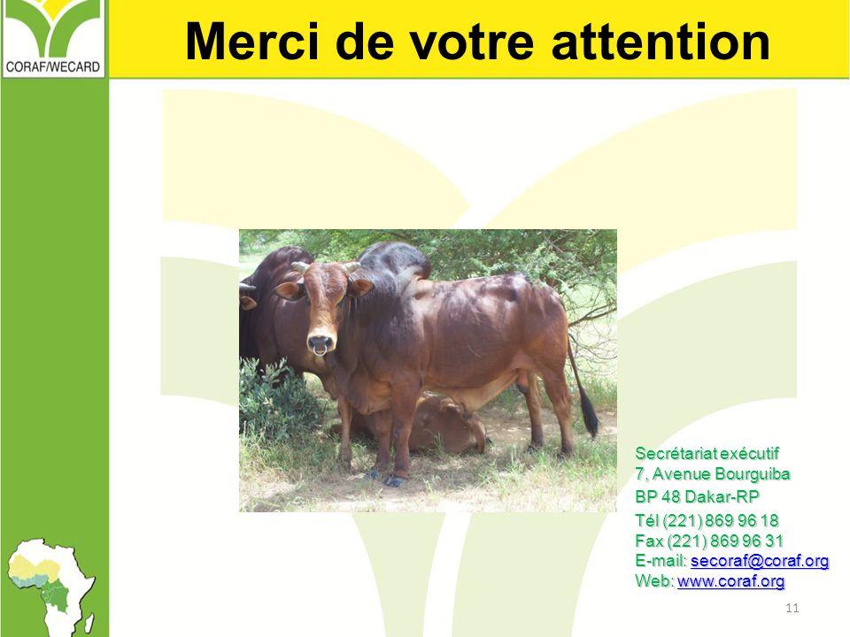 11 Merci de votre attention Secrétariat exécutif 7, Avenue Bourguiba BP 48 Dakar-RP Tél (221) 869 96 18 Fax (221) 869 96 31 E-mail: secoraf@coraf.org