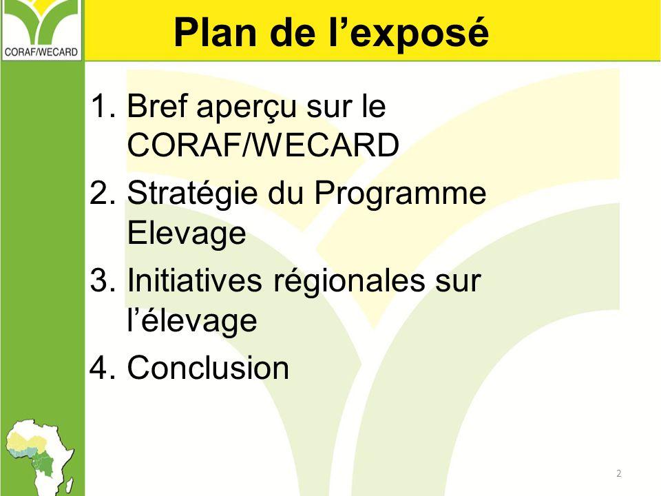 Plan de l'exposé 1.Bref aperçu sur le CORAF/WECARD 2.Stratégie du Programme Elevage 3.Initiatives régionales sur l'élevage 4.Conclusion 2